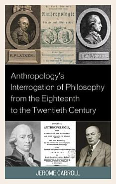 Anthropology s Interrogation of Philosophy from the Eighteenth to the Twentieth Century PDF