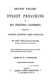 Seven years' street preaching in San Francisco. Ed. by W.P. Strickland