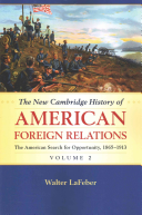 The New Cambridge History of American Foreign Relations  Volume 2  The American Search for Opportunity  1865 1913 PDF