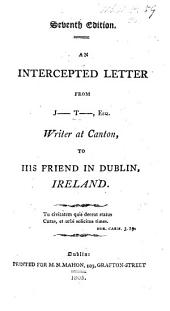 An Intercepted Letter from J- T-, Esq. ... to his friend in Dublin, etc. By John Wilson Croker. (Sixth edition.)
