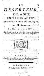 Le déserteur, drame en trois actes, en prose mêlée de musique. Par M. Sedaine. La musique par M*** représentée pour la premiere fois, par les Comédiens italiens ordinaires du Roi, le lundi 6 mars 1769