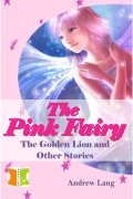 The Pink Fairy: The Golden Lion and Other Stories