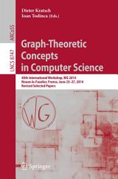 Graph-Theoretic Concepts in Computer Science: 40th International Workshop, WG 2014, Nouan-le-Fuzelier, France, June 25-27, 2014. Revised Selected Papers
