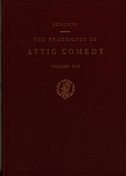 The Fragments of Attic Comedy PDF