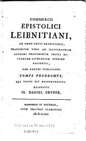 Commercii epistolici Leibnitiani: ad omne genus eruditionis, praesertim vero ad illustrandam integri propemodum seculi historiam literariam apprime facientis
