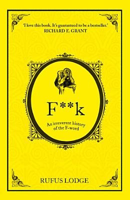 F  k  An Irreverent History of the F Word