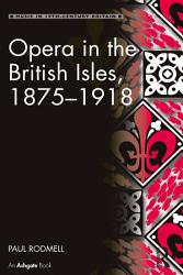 Opera in the British Isles  1875 1918 PDF