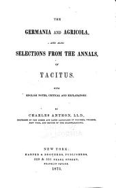 The Germania and Agricola: And Also Selections from the Annals, of Tacitus, with English Notes ...