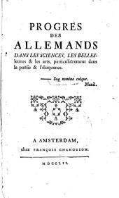 Progrès des allemands dans les sciences: les belles-lettres & les arts, particulièrement dans la poésie & l'eloquence