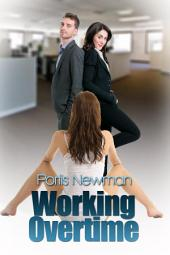 Working Overtime : Menage Erotica Sex: (Adults Only Erotica)