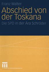 Abschied von der Toskana: Die SPD in der Ära Schröder