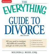 The Everything Guide to Divorce: All you need to navigate this difficult transition and get on with your life, Edition 2