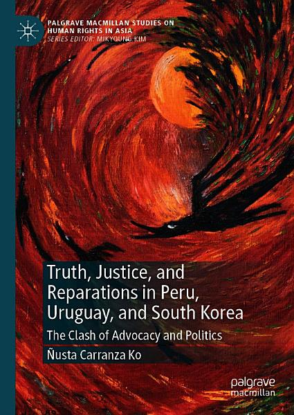 Download Truth  Justice  and Reparations in Peru  Uruguay  and South Korea Book