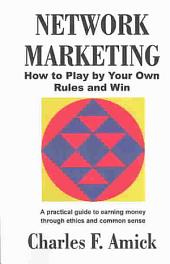 Network Marketing: How to Play by Your Own Rules and Win