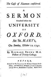 The Case of Naaman Considered. A Sermon Preached Before the University of Oxford, at St. Mary's, on Sunday, October 12. 1740. By Richard Brown ...