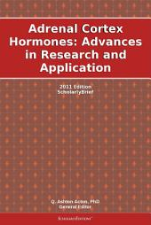 Adrenal Cortex Hormones: Advances in Research and Application: 2011 Edition: ScholarlyBrief