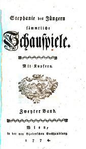 Stephanie des Jüngern sämmtliche Schauspiele. Mit Kupfern: Zweyter Band, Band 2