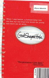 God Shaped Hole: A Novel