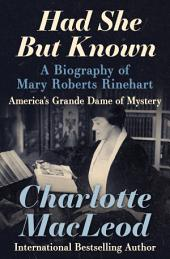 Had She But Known: A Biography of Mary Roberts Rinehart