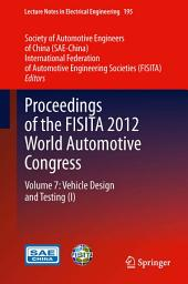 Proceedings of the FISITA 2012 World Automotive Congress: Volume 7: Vehicle Design and Testing (I)