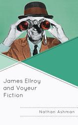 James Ellroy and Voyeur Fiction PDF