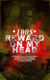 100$ REWARD ON MY HEAD – Powerful & Unflinching Memoirs Of Former Slaves: 28 Narratives in One Volume: With Hundreds of Documented Testimonies & True Life Stories: Memoirs of Frederick Douglass, Underground Railroad, 12 Years a Slave, Incidents in Life of a Slave Girl, Narrative of Sojourner Truth...