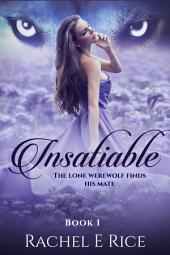 Insatiable: The Lone Werewolf finds his Mate #1: Insatiable werewolf series book 1a