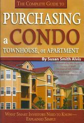 The Complete Guide to Purchasing a Condo, Townhouse, Or Apartment: What Smart Investors Need to Know - Explained Simply