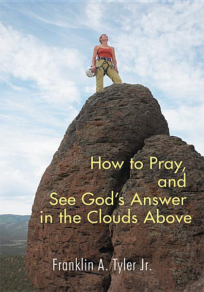 How To Pray And See Gods Answer In The Clouds Above
