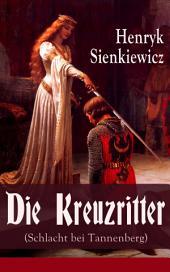 Die Kreuzritter (Schlacht bei Tannenberg) - Vollständige deutsche Ausgabe: Staat des Deutschen Ordens (Historischer Roman)