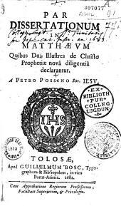 Par [sic] dissertationum in Matthaeum quibus duae illustres de Christo prophetiae nova diligentia declarantur. A Petro Possino