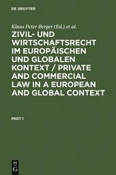 Zivil- und Wirtschaftsrecht im Europäischen und Globalen Kontext / Private and Commercial Law in a European and Global Context: Festschrift für Norbert Horn zum 70. Geburtstag