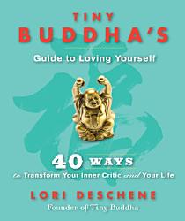 Tiny Buddha S Guide To Loving Yourself Book PDF