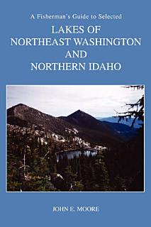 A Fisherman s Guide to Selected High Lakes of Northeast Washington and Northern Idaho Book