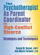 The Psychotherapist As Parent Coordinator in High-Conflict Divorce