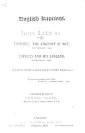 Euphues. The Anatomy of Wit. Editio princeps, 1579. Euphues and his England. Editio princeps, 1580. Collated with early subsequent editions ... Carefully edited by Edward Arber