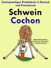 Schwein - Cochon: Zweisprachiges Kinderbuch in Deutsch und Französisch.: Mit Spaß Französisch lernen