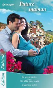 Future Maman: Ce secret désir... - Un bébé pour la vie - Un amour infini