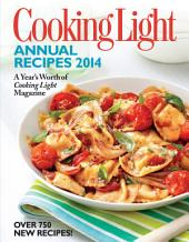 Cooking Light Annual Recipes 2014: Every RecipeÛA Year's Worth of Cooking Light Magazine