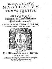 Disquistiones Magicae: In Tres Tomos Partiti. Magicarvm Disqvisitionvm Tomvs Tertivs, Sev Methodvs Iudicum & Confessariorum directioni commoda, Volume 3