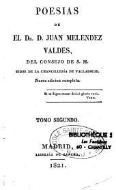 Poesias de el Dr. D. Juan Melendez Valdes, del consejo de S. M. Oidor de la chancilleria de valladolid. Nueva edicion completa