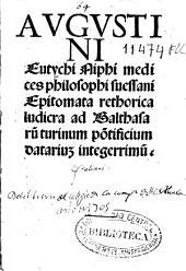 Eutychi Augustini Aiphi ... Epitomata rethorica ludicra ad Gathasaru[m] tirunum po[n]tificium datariu[m] integerrumu[m]