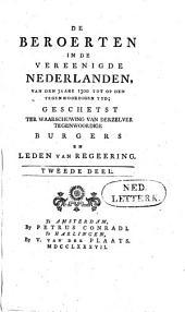 De beroerten in de Vereenigde Nederlanden, van den jaare 1300 tot op den tegenwoordigen tyd: geschetst ter waarschuwing van derzelver tegenwoordige burgers en leden van regeering. Tweede deel