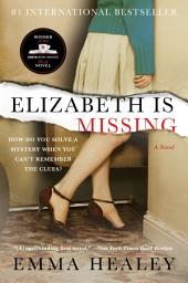 Elizabeth Is Missing: A Novel