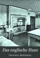 Das englische Haus: Entwicklung, Bedingungen, Anlage, Aufbau, Einrichtung und Innenraum, Band 2
