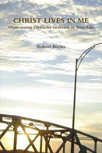 CHRIST LIVES IN ME Overcoming Obstacles to Grace Book