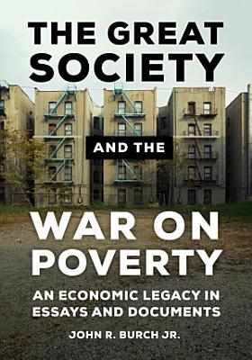 The Great Society and the War on Poverty  An Economic Legacy in Essays and Documents