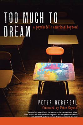 Too Much to Dream  A Psychedelic American Boyhood PDF