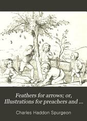 Feathers for Arrows: Or Illustrations for Preachers and Teachers, from My Note Book