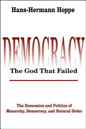 DemocracyThe God That Failed: The Economics and Politics of Monarchy, Democracy, and Natural Order